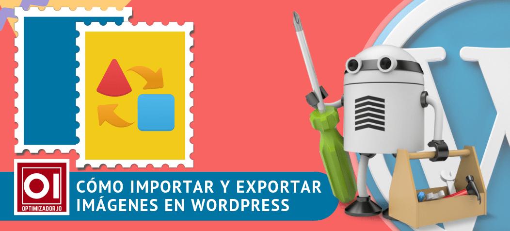 importar y exportar imágenes en Entradas y Páginas de WordPress